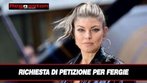 Leggi di più sull'articolo Richiesta di Petizione per Fergie