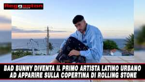 Leggi di più sull'articolo Bad Bunny diventa il primo artista Latino Urbano ad apparire sulla copertina di Rolling Stone