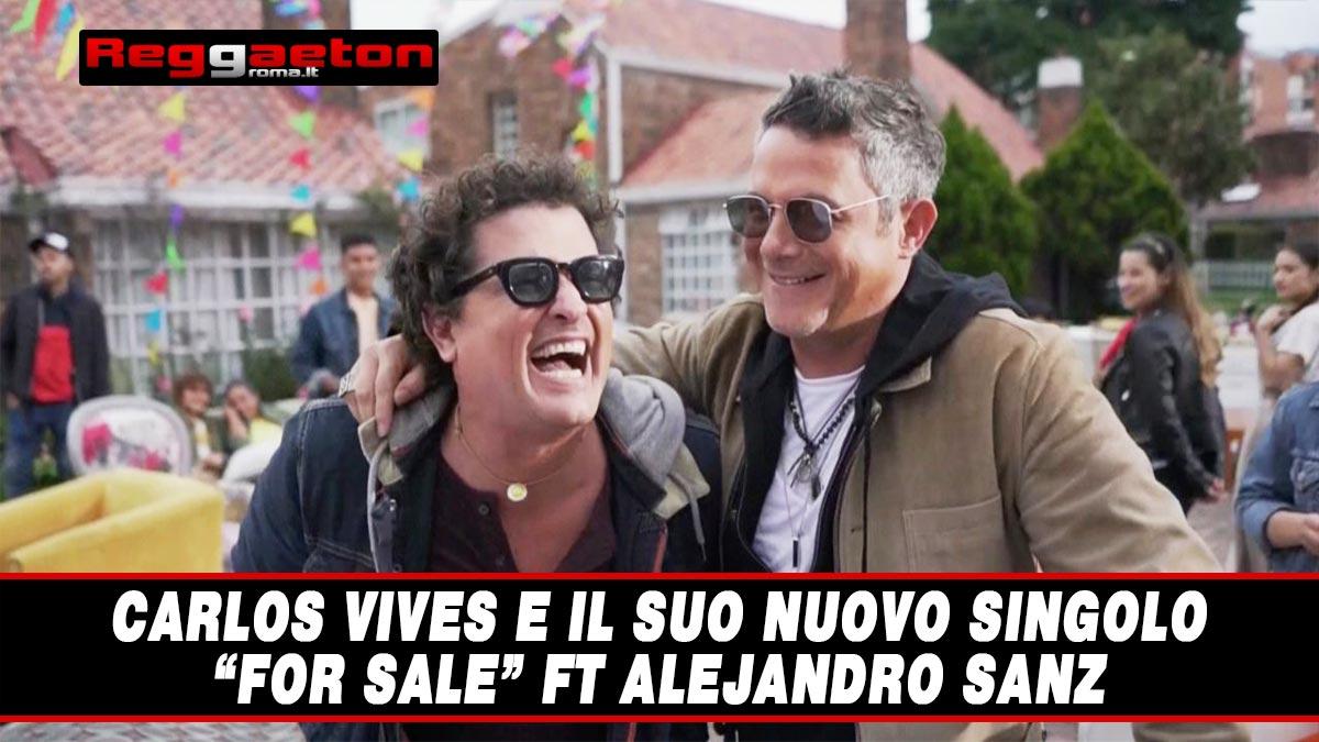 """Stai attualmente visualizzando Carlos Vives e il suo nuovo singolo """"For Sale"""" ft Alejandro Sanz"""