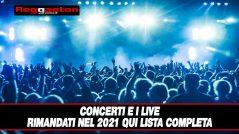 Concerti e i live rimandati nel 2021 qui lista completa