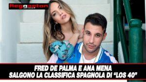 """Leggi di più sull'articolo Fred De Palma e Ana Mena Salgono la classifica spagnola di """"Los 40"""""""