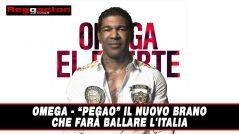 Omega – Pegao il nuovo Brano che farà ballare l'Italia