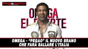 Leggi di più sull'articolo Omega – Pegao il nuovo Brano che farà ballare l'Italia