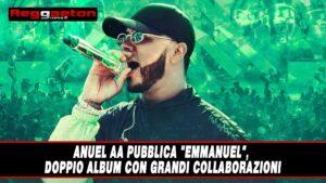 """Anuel AA pubblica """"Emmanuel"""", doppio album con grandi collaborazioni"""