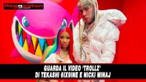 Guarda il video 'Trollz' di Tekashi 6ix9ine e Nicki Minaj