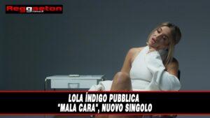 """Leggi di più sull'articolo Lola Índigo pubblica """"Mala Cara"""""""