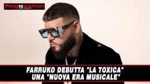"""Read more about the article Farruko debutta """"La Toxica"""" una nuova era musicale"""