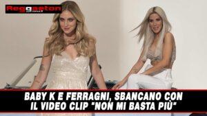 """Read more about the article Baby K e Ferragni, sbancano con il video clip """"Non mi Basta più"""""""