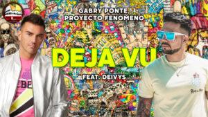 Gabry Ponte, Deivys e Proyecto Fenomeno, Deja vu