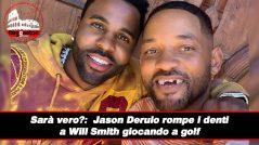 Sarà vero?:  Jason Jason Derulo rompe i denti a Will Smith giocando a golf